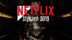 Netflix styczeń 2019 seriale Netflix styczeń 2019 filmy