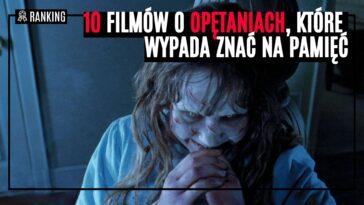 horrory o opętaniach egzorcyzmy filmy opętaniu najlepsze