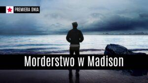 "Premiera dnia: ""Morderstwo w Madison"" na HBO GO"