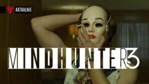 mindhunter sezon 3 2021 kiedy data premiery